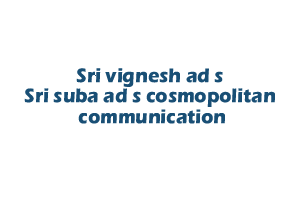 Sri vignesh ad s Sri suba ad s cosmopolitan communication