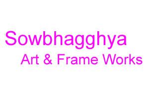 Sowbhagghya Art & Frame Works