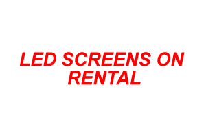 LED SCREENS ON RENTAL