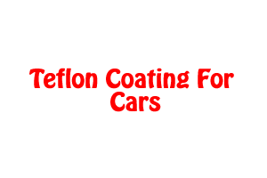 Teflon Coating For Cars