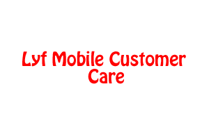 Lyf Mobile Customer Care