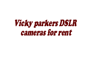 vicky parkers DSLR cameras for rent