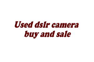 Used dslr camera buy and sale