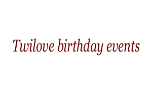 Twilove birthday events