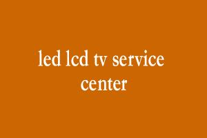 led/lcd tv service center