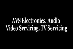 AVS Electronics, Audio Video Servicing. TV Servicing