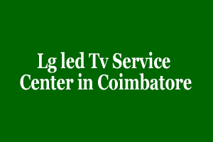 Lg led Tv Service Center in Coimbatore