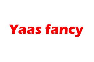 Yaas fancy
